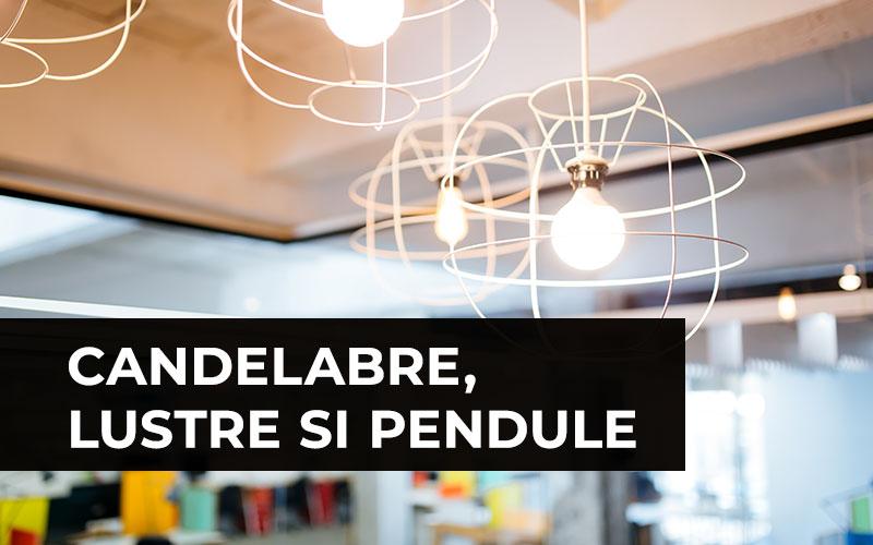 CANDELABRE, LUSTRE SI PENDULE